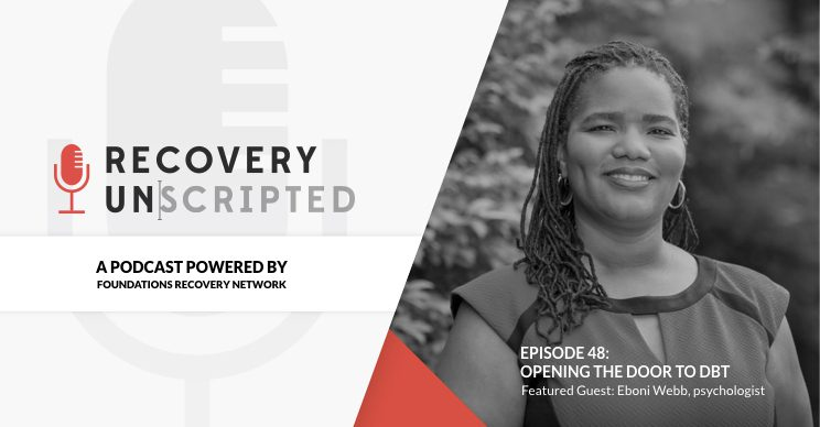 Eboni Webb shares information with Recovery Unscripted on Dialectical Behavioral Therapy.